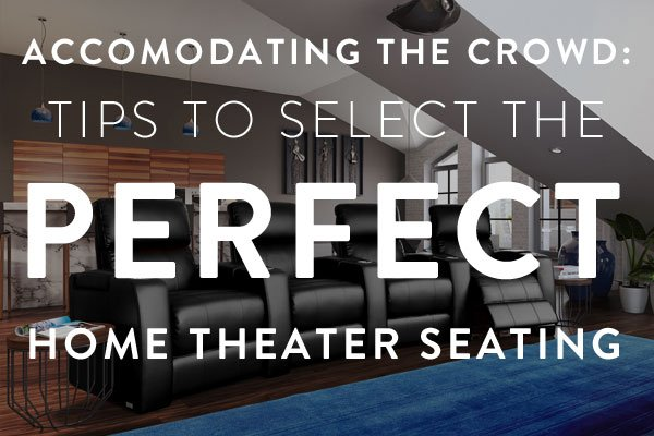 Accomodating The Crowd Tips To Select Perfect Home Theater Seating Theaterseat Blog